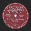 Joe Loco - I Only Have Eyes For You / There´ll Be Some...